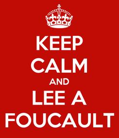 Poster: KEEP CALM AND LEE A FOUCAULT