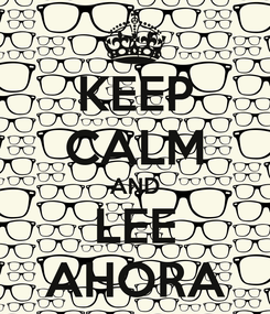 Poster: KEEP CALM AND LEE AHORA