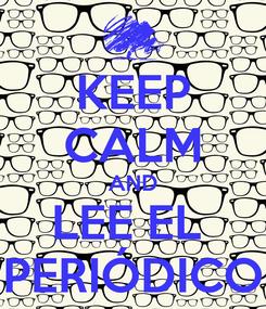 Poster: KEEP CALM AND LEE EL  PERIÓDICO