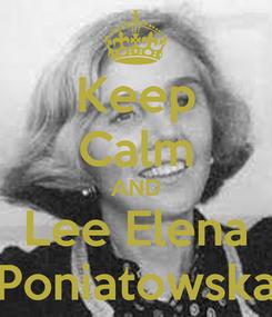 Poster: Keep Calm AND Lee Elena Poniatowska