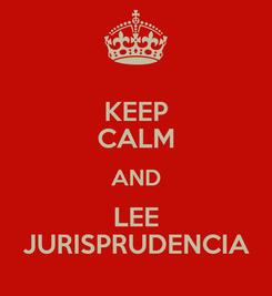 Poster: KEEP CALM AND LEE JURISPRUDENCIA
