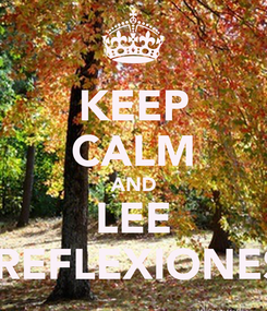 Poster: KEEP CALM AND LEE  REFLEXIONES