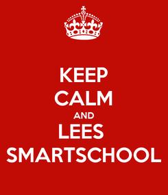 Poster: KEEP CALM AND LEES  SMARTSCHOOL