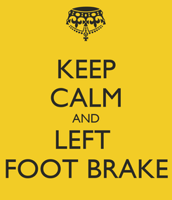 Poster: KEEP CALM AND LEFT  FOOT BRAKE