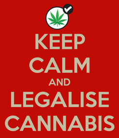 Poster: KEEP CALM AND LEGALISE CANNABIS