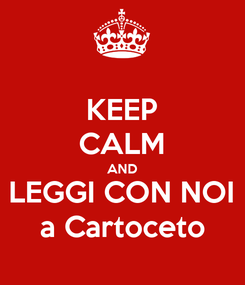 Poster: KEEP CALM AND LEGGI CON NOI a Cartoceto