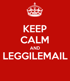 Poster: KEEP CALM AND LEGGILEMAIL