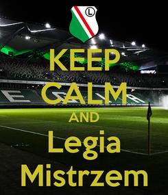 Poster: KEEP CALM AND Legia Mistrzem