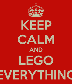 Poster: KEEP CALM AND LEGO EVERYTHING