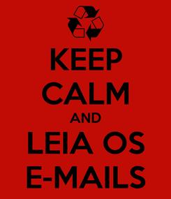 Poster: KEEP CALM AND LEIA OS E-MAILS