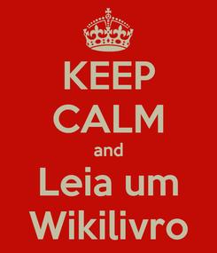 Poster: KEEP CALM and Leia um Wikilivro