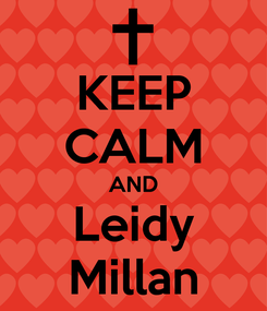 Poster: KEEP CALM AND Leidy Millan