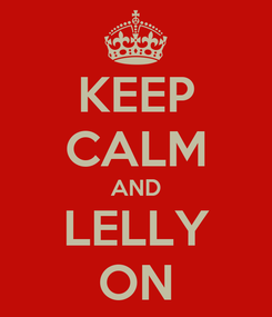 Poster: KEEP CALM AND LELLY ON