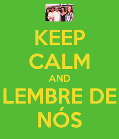 Poster: KEEP CALM AND LEMBRE DE NÓS