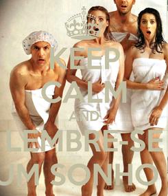 Poster: KEEP CALM AND LEMBRE-SE ISSO E APENAS UM SONHO BEM ESTRANHO