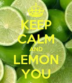 Poster: KEEP CALM AND LEMON YOU