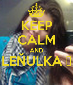 Poster: KEEP CALM AND LEŇULKA ♥
