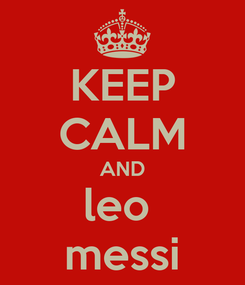Poster: KEEP CALM AND leo  messi