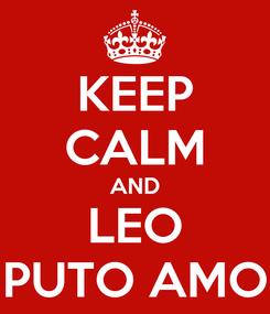 Poster: KEEP CALM AND LEO PUTO AMO