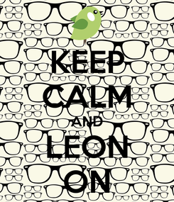 Poster: KEEP CALM AND LEON ON