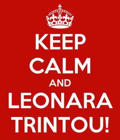 Poster: KEEP CALM AND LEONARA TRINTOU!