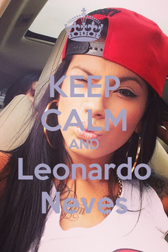 Poster: KEEP CALM AND Leonardo Neves