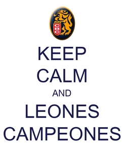 Poster: KEEP CALM AND LEONES CAMPEONES