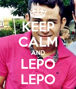 Poster: KEEP CALM AND LEPO LEPO