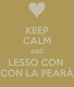 Poster: KEEP CALM AND LESSO CON  CON LA PEARÀ