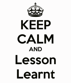 Poster: KEEP CALM AND Lesson Learnt