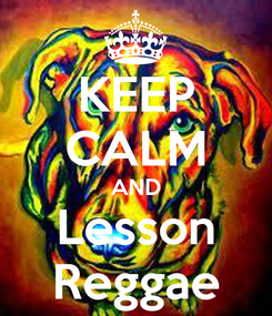 Poster: KEEP CALM AND Lesson Reggae