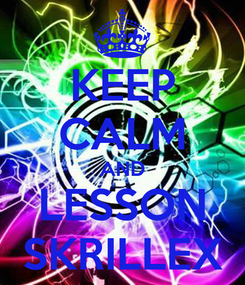 Poster: KEEP CALM AND LESSON SKRILLEX