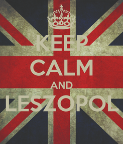 Poster: KEEP CALM AND LESZOPOL