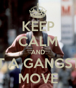 Poster: KEEP CALM AND LET A GANGSTA  MOVE