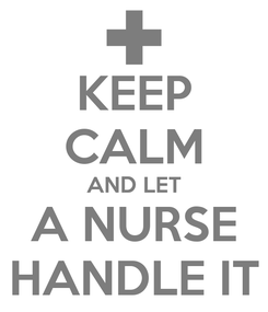 Poster: KEEP CALM AND LET A NURSE HANDLE IT
