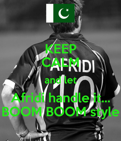 Poster: KEEP CALM and let Afridi handle it... BOOM BOOM style