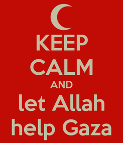 Poster: KEEP CALM AND let Allah help Gaza