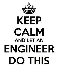 Poster: KEEP CALM AND LET AN ENGINEER DO THIS