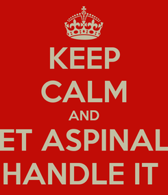 Poster: KEEP CALM AND LET ASPINALL HANDLE IT