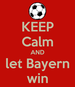 Poster: KEEP Calm AND let Bayern win