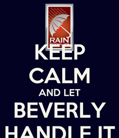 Poster: KEEP CALM AND LET BEVERLY HANDLE IT