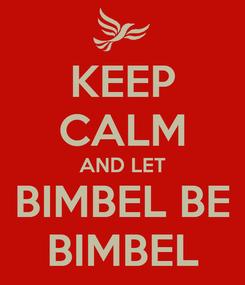 Poster: KEEP CALM AND LET BIMBEL BE BIMBEL