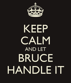 Poster: KEEP CALM AND LET BRUCE HANDLE IT