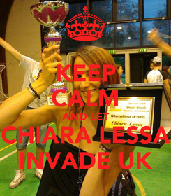 Poster: KEEP CALM AND LET CHIARA LESSA INVADE UK