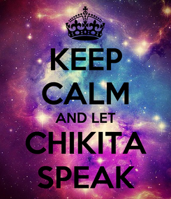 Poster: KEEP CALM AND LET CHIKITA SPEAK