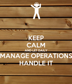 Poster: KEEP CALM AND LET DAILY MANAGE OPERATIONS HANDLE IT