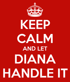 Poster: KEEP CALM AND LET DIANA HANDLE IT