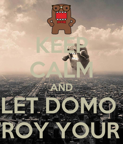 Poster: KEEP CALM AND LET DOMO  DESTROY YOUR CITY