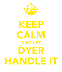 Poster: KEEP CALM AND LET DYER HANDLE IT