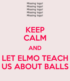 Poster: KEEP CALM AND LET ELMO TEACH US ABOUT BALLS